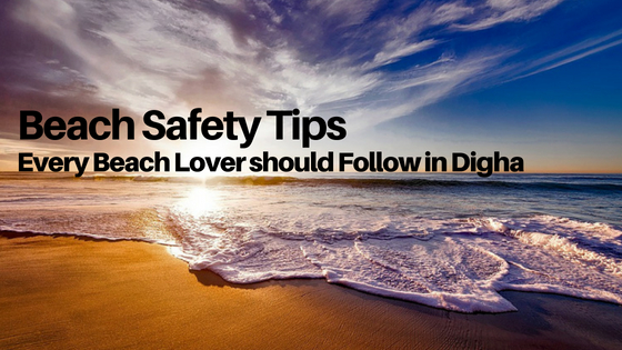 Beach Safety Tips Every Beach Lover should Follow in Digha