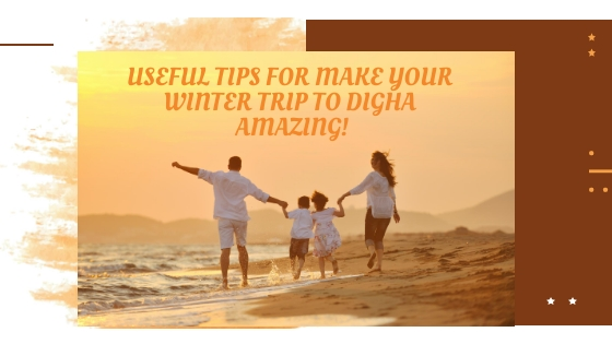Useful tips for make your winter trip to Digha amazing!