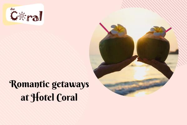 Romantic getaways at Hotel Coral