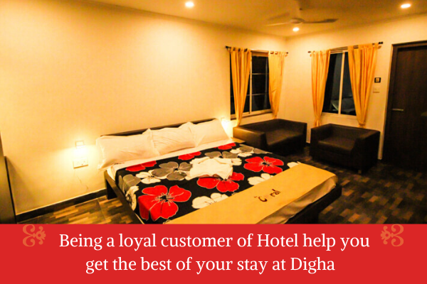 Why being a loyal customer of a Hotel help you get the best of your stay at Digha?