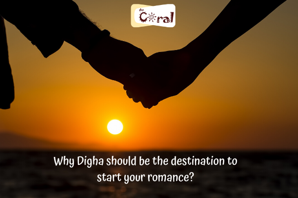 Why Digha should be the destination to start your romance?